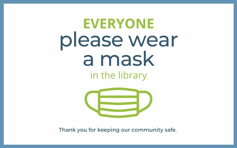 Text: Everyone please wear a mask at the library. Thank you for keping our commmunity safe. Image: green icon of a face mask